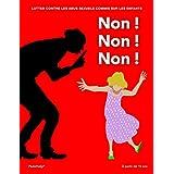 Non ! Non ! Non !: Lutter contre les abus sexuels commis sur les enfants (French Edition)