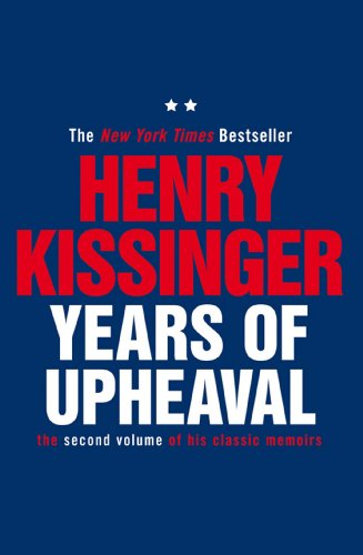 Years of Upheaval: The Second Volume of His Classic Memoirs (Kissinger Memoirs Volume 2)
