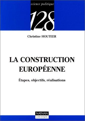 La construction européenne : Etapes, objectifs, réalisations par Christine Houteer
