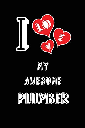 I Love My Awesome Plumber: Blank Lined 6x9 Love your Plumber Journal/Notebooks as Gift for Birthday,Valentine\'s day,Anniversary,Thanks ... or coworker