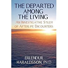 [(The Departed Among the Living: An Investigative Study of Afterlife Encounters)] [Author: Erlendur Haraldsson] published on (April, 2012)