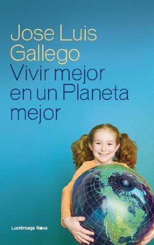 Vivir mejor en un planeta mejor por José Luis Gallego