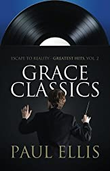 Grace Classics: Escape to Reality Greatest Hits, Volume 2 by Paul Ellis (2015-01-26)