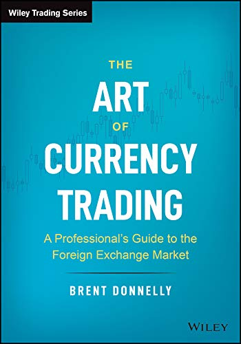 The Art of Currency Trading: A Professional\'s Guide to the Foreign Exchange Market (Wiley Trading)