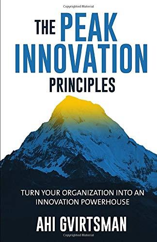 The PEAK Innovation Principles: Turn your organization into an innovation powerhouse