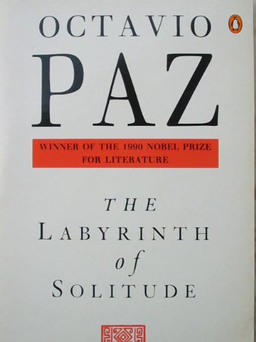 The Labyrinth of Solitude: The Other Mexico;Return to the Labyrinth of Solitude;Mexico And the United States;the Philanthropic Ogre: Life and Thought in Mexico (Penguin International Writers)