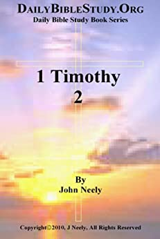 1 Timothy 2 (Daily Bible Study – 1 Timothy) (English Edition) par [Neely, John]