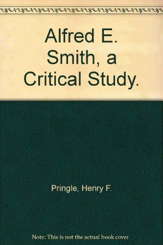 Alfred E. Smith, a Critical Study.