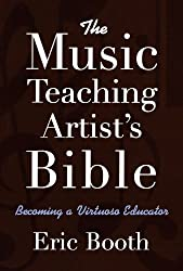 The Music Teaching Artist's Bible: Becoming a Virtuoso Educator by Eric Booth (2009-02-23)
