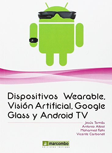 Dispositivos Wearables, Vision artificial, Google Glass y Android TV por Jesús, Antonio Albred, Mohamed Falhi, Vicente Carbonell Tomás