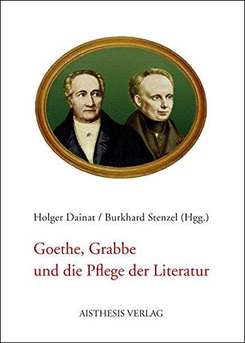 Goethe, Grabbe und die Pflege der Literatur: Festschrift zum 65. Geburtstag von Lothar Ehrlich