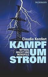Kampf um Strom. Mythen. Macht und Monopole von Claudia Kemfert (2013) Broschiert