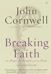 Breaking Faith: The Pope, the People And the Fate of Catholicism