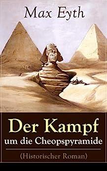 Der Kampf um die Cheopspyramide (Historischer Roman): Eine Geschichte und Geschichten aus dem Leben eines Ingenieurs