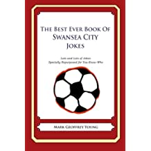 The Best Ever Book of Swansea City Jokes: Lots and Lots of Jokes Specially Repurposed for You-Know-Who