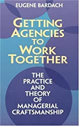 Getting Agencies to Work Together: The Practice and Theory of Managerial Craftsmanship by Eugene Bardach (1998-10-01)