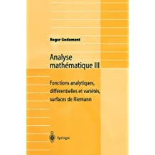 Analyse math?matique III: Fonctions analytiques, diff?rentielles et vari?t?s, surfaces de Riemann (French Edition): 3 by Roger Godement (2001-11-20)