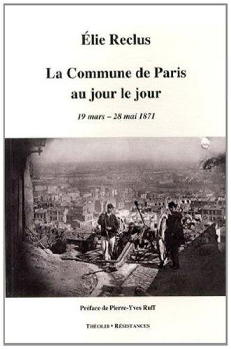 La Commune de Paris au jour le jour (19 mars - 28 mai 1871)