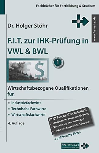 F.I.T. zur IHK-Prüfung in VWL & BWL: Wirtschaftsbezogene Qualifikationen für Industriefachwirte, Technische Fachwirte und Wirtschaftsfachwirte (Fachbücher für Fortbildung & Studium)