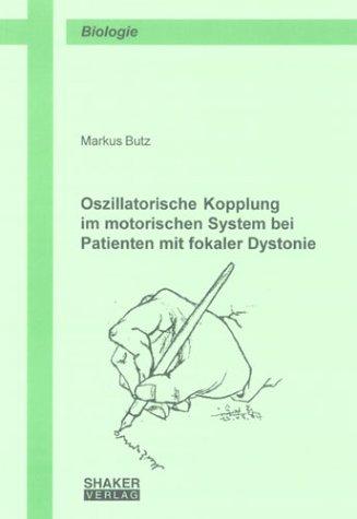 Oszillatorische Kopplung im motorischen System bei Patienten mit fokaler Dystonie (Berichte aus der Biologie)