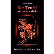 Der Teufel kochte tunesisch - Roman nach einer wahren Begebenheit