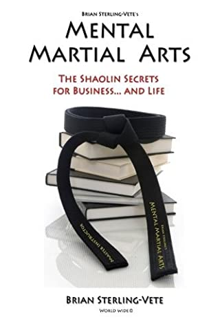 Mental Martial Arts: The Shaolin Secrets for Business and Life by Sterling-Vete, Brian (2010) (Sterling Martial Arts)