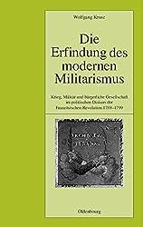 Die Erfindung des modernen Militarismus (Pariser Historische Studien)