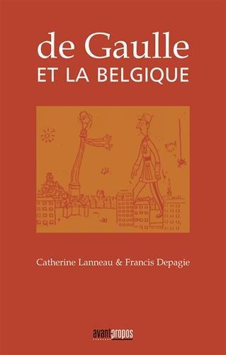 De Gaulle et la Belgique par Catherine Lanneau, Francis Depagie