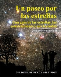 Un paseo por las estrellas / A Walk through the Stars: Una guia de las estrellas, las constelaciones y sus leyendas / A Guide to the Stars, Constellations and Their Legends por Milton D. Heifetz, Wil Tirion