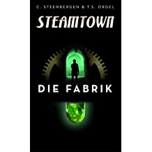 Steamtown - Die Fabrik: Thriller im Steampunk-Setting