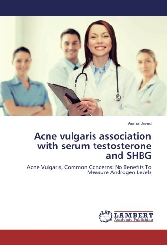 Acne vulgaris association with serum testosterone and SHBG: Acne Vulgaris, Common Concerns: No Benefits To Measure Androgen Levels