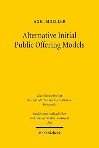 Alternative Initial Public Offering Models: The Law and Economics Pertaining of Shell Company Listings on German Capital Markets (Studien zum ausländischen und internationalen Privatrecht)