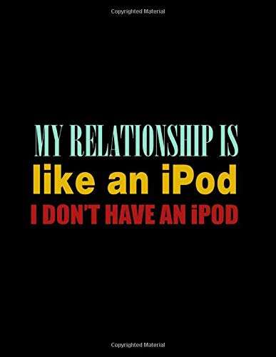 My Relationship Is Like An iPod I Don't Have An iPod: Journal & Doodle Notebook Diary: 120 Pages of Lined 8.5x11 Pages for Writing and Drawing - Dots Ipod