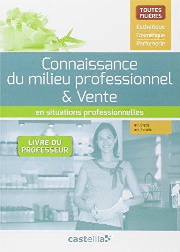 Connaissance du milieu professionnel & vente en situations professionnelles : Livre du professeur