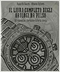 Amazon.it: Il libro completo degli orologi da polso. Gli