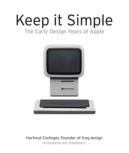 Keep it Simple: The Early Design Years of Apple por Hartmut Esslinger