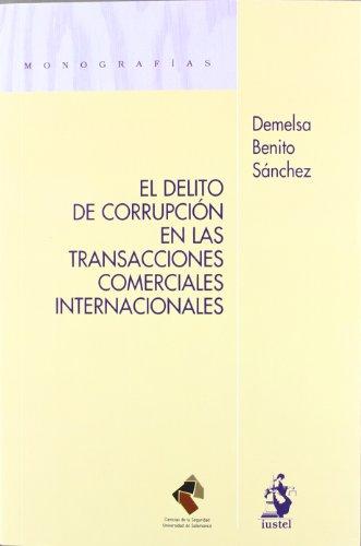 Delito de corrupcion en las transacciones comerciales (Monografias (iustel)) por Demelsa Benito Sanchez