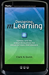 Designing mLearning: Tapping into the Mobile Revolution for Organizational Performance by Clark N. Quinn (2011-02-22)