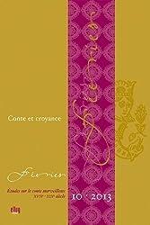 Feeries - Études Sur le Conte Merveilleux (Xviie -Xixe Siecle) - N 10 / 2013. Conte et Croyance