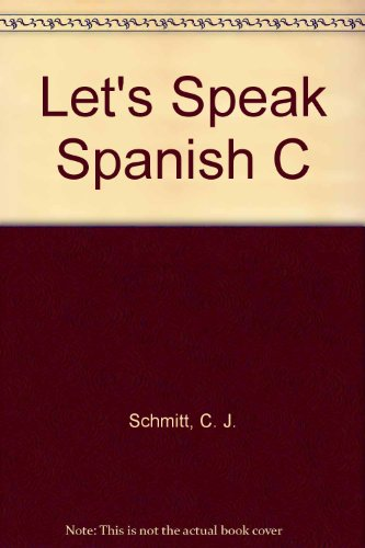 Let's Speak Spanish C por C. J. Schmitt