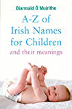 A-Z of Irish Names for Children and Their Meanings: Finding the Perfect Irish Name for Your New Baby