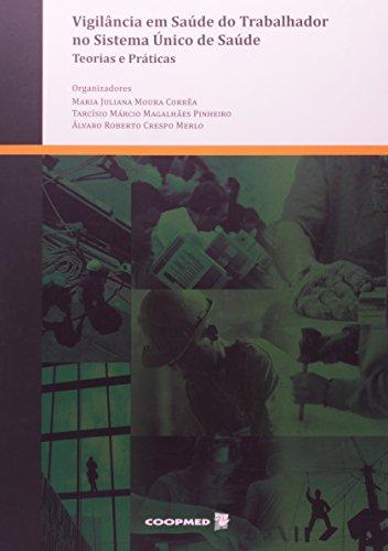Vigilância em Saúde do Trabalhador no Sistema Único de Saúde. Teorias e Práticas