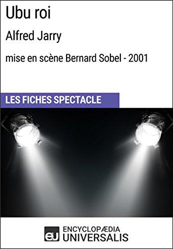 Ubu roi (AlfredJarry-mise en scène Bernard Sobel-2001): Les Fiches Spectacle d'Universalis par Encyclopaedia Universalis