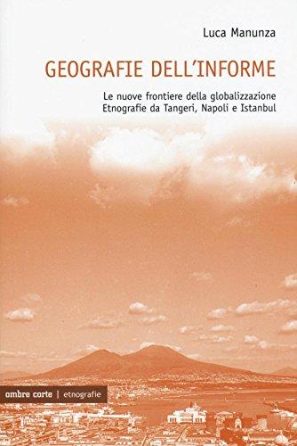 Geografie dell'informe. Le nuove frontiere della globalizzazione. Etnografie da Tangeri, Napoli e Istanbul: 1