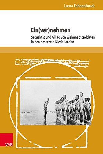 Ein(ver)nehmen: Sexualität und Alltag von Wehrmachtsoldaten in den besetzten Niederlanden (L'Homme Schriften, Band 24)