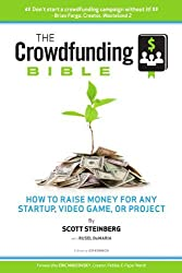 The Crowdfunding Bible: How To Raise Money For Any Startup, Video Game Or Project by Scott Steinberg (2008-05-03)