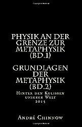 Physik an der Grenze zur Metaphysik (Bd.1)  Grundlagen der Metaphysik (Bd.2): Hinter den Kulissen unserer Welt  2014