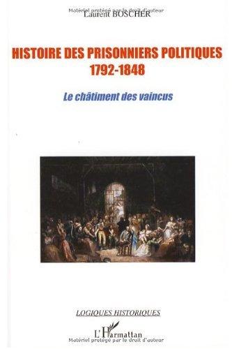 Histoire des prisonniers politiques 1792-1848 : Le châtiment des vaincus (Logiques historiques) par Laurent Boscher