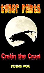 Tyger Pants is Victor the Victor in Cretin the Cruel and the Invasion of the Werebeast Army