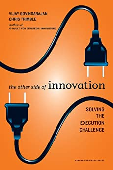 The Other Side of Innovation: Solving the Execution Challenge (Harvard Business Review (Hardcover)) von [Govindarajan, Vijay, Trimble, Chris]